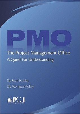The Project Management Office (PMO) By Hobbs, Brian/ Aubry, Monique, Ph.D.
